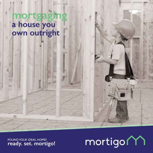 Mortgaging a House Your Own Outright